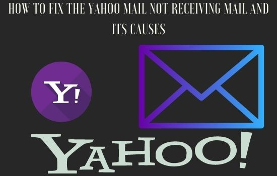 How To Fix The Yahoo Mail Not Receiving Mail and its Causes