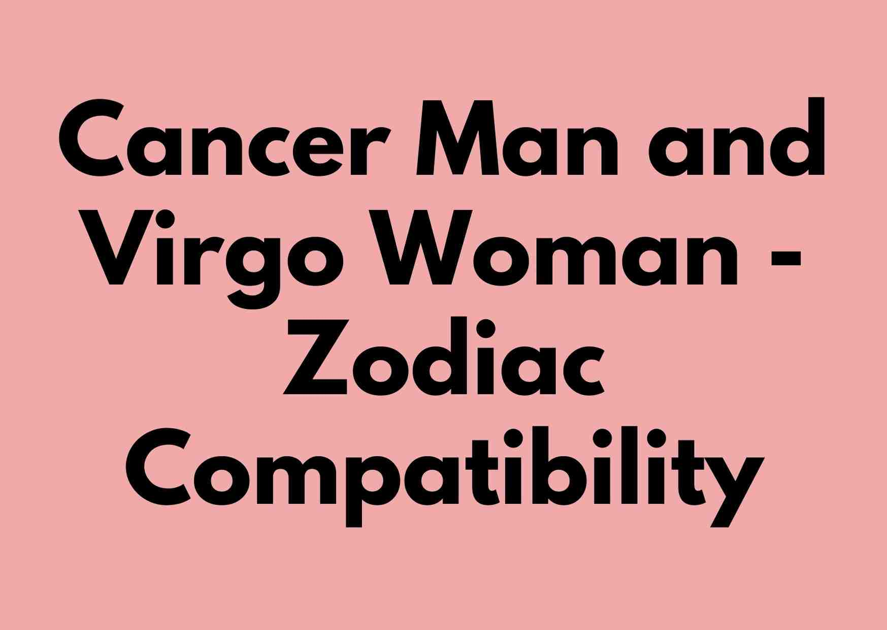 Cancer Man and Virgo Woman - Zodiac Compatibility